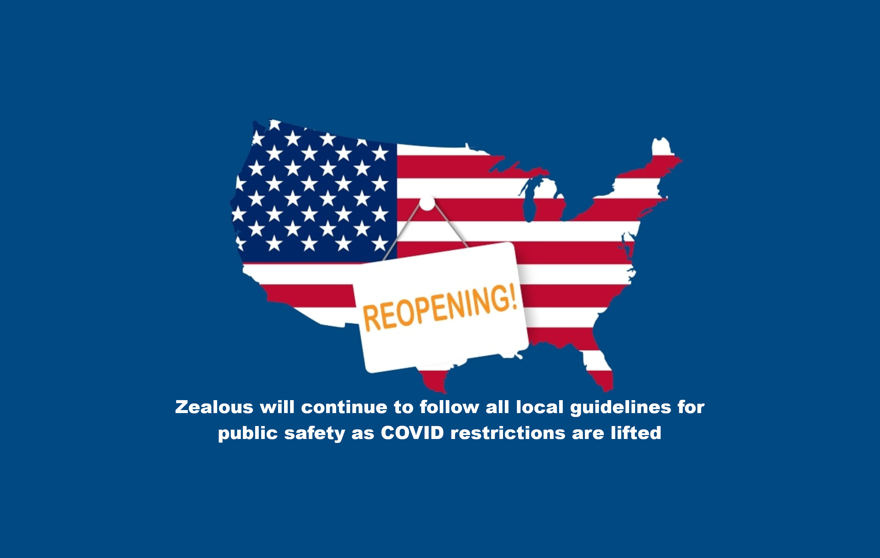Reopening! - Zealous will continue to follow all local guidelines for public safety as COVID restrictions are lifted.